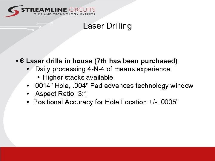 Laser Drilling • 6 Laser drills in house (7 th has been purchased) •