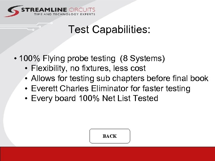 Test Capabilities: • 100% Flying probe testing (8 Systems) • Flexibility, no fixtures, less