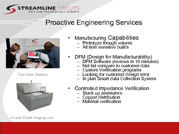 Proactive Engineering Services • Manufacturing Capabilities – Prototype though volume – All time sensitive