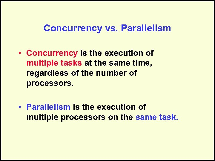 Concurrency vs. Parallelism • Concurrency is the execution of multiple tasks at the same