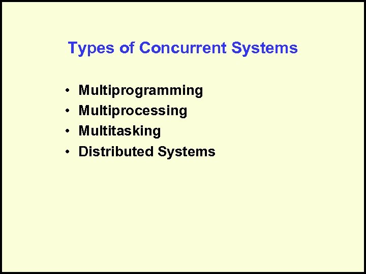 Types of Concurrent Systems • • Multiprogramming Multiprocessing Multitasking Distributed Systems