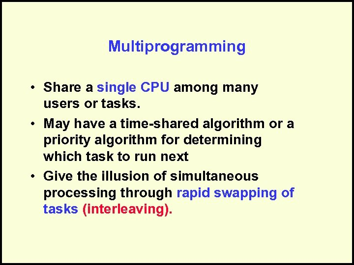 Multiprogramming • Share a single CPU among many users or tasks. • May have