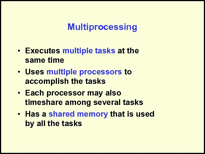 Multiprocessing • Executes multiple tasks at the same time • Uses multiple processors to