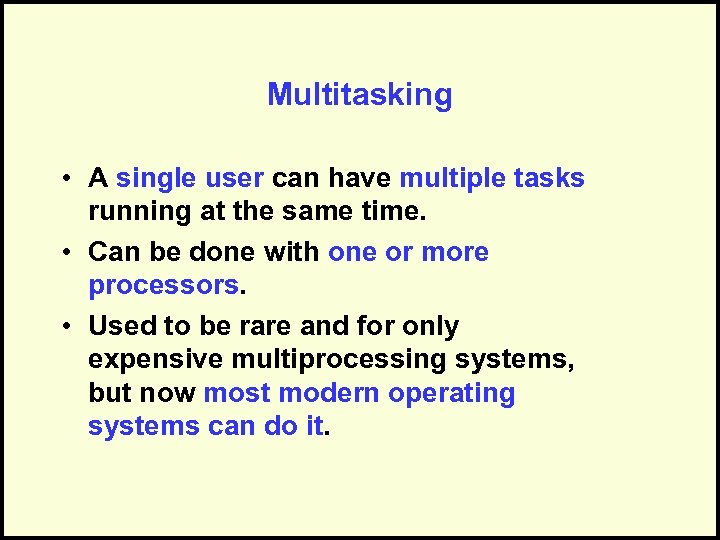 Multitasking • A single user can have multiple tasks running at the same time.