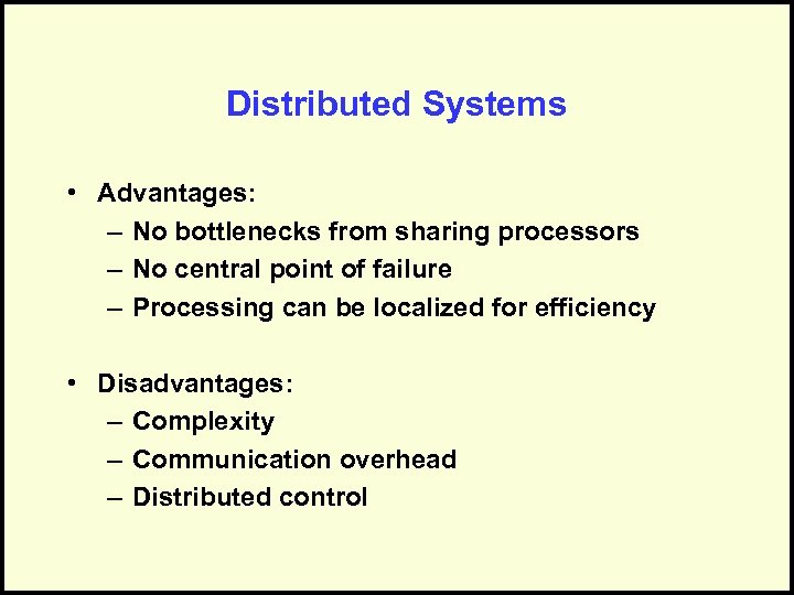 Distributed Systems • Advantages: – No bottlenecks from sharing processors – No central point