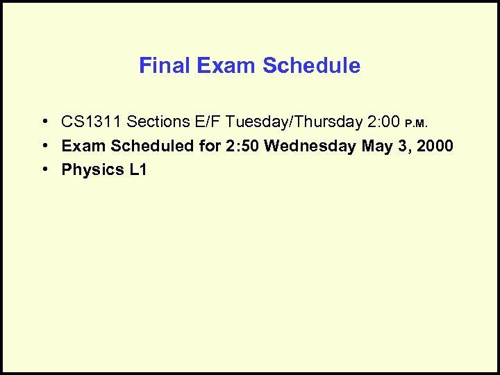 Final Exam Schedule • CS 1311 Sections E/F Tuesday/Thursday 2: 00 P. M. •