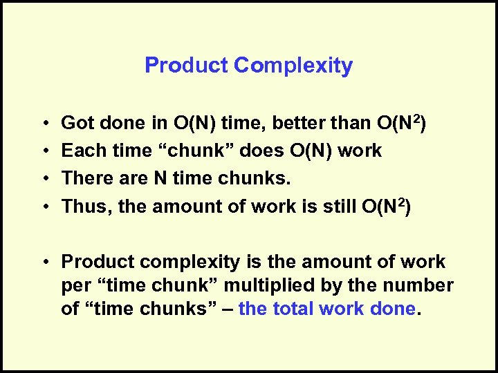 Product Complexity • • Got done in O(N) time, better than O(N 2) Each