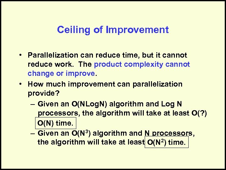 Ceiling of Improvement • Parallelization can reduce time, but it cannot reduce work. The