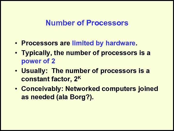 Number of Processors • Processors are limited by hardware. • Typically, the number of