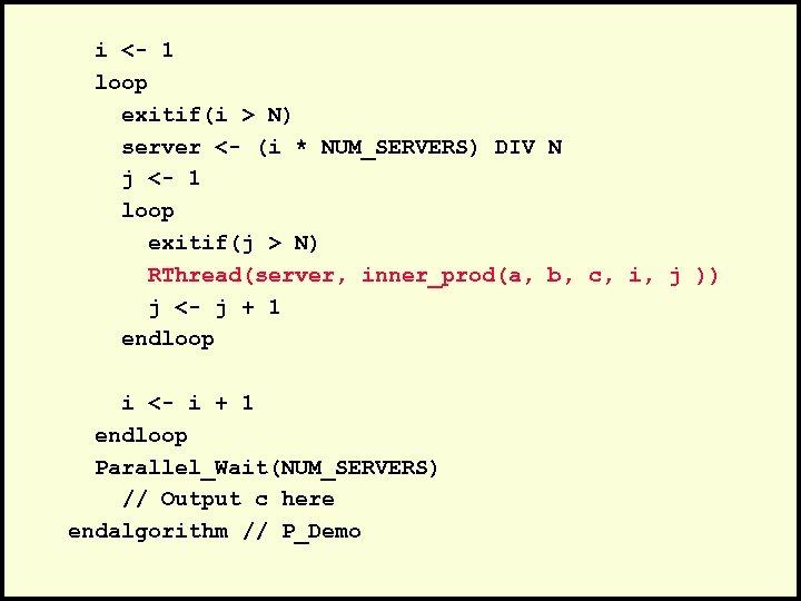 i <- 1 loop exitif(i > N) server <- (i * NUM_SERVERS) DIV N