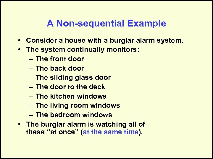 A Non-sequential Example • Consider a house with a burglar alarm system. • The
