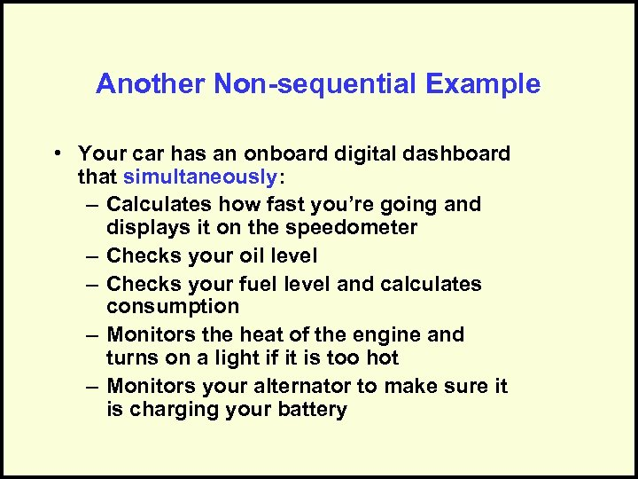 Another Non-sequential Example • Your car has an onboard digital dashboard that simultaneously: –