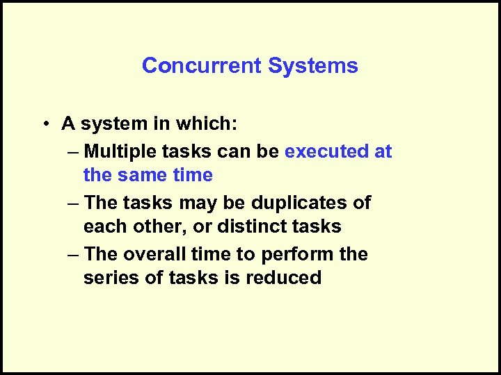 Concurrent Systems • A system in which: – Multiple tasks can be executed at