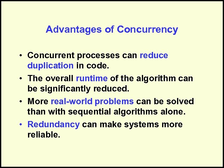 Advantages of Concurrency • Concurrent processes can reduce duplication in code. • The overall