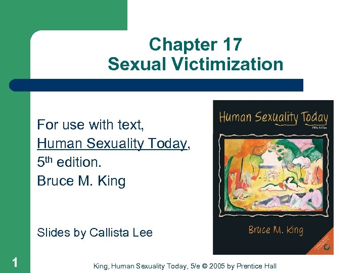 Chapter 17 Sexual Victimization For use with text, Human Sexuality Today, 5 th edition.