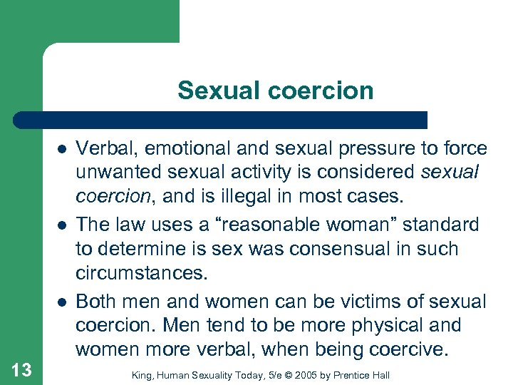 Sexual coercion l l l 13 Verbal, emotional and sexual pressure to force unwanted