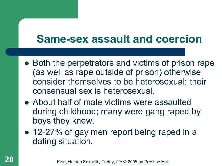 Same-sex assault and coercion l l l 20 Both the perpetrators and victims of