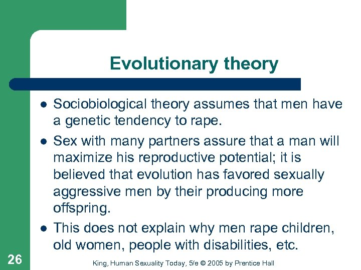 Evolutionary theory l l l 26 Sociobiological theory assumes that men have a genetic