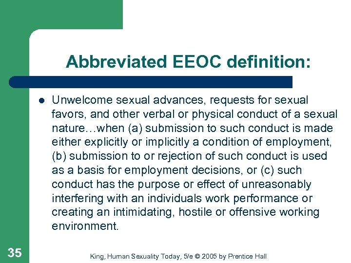 Abbreviated EEOC definition: l 35 Unwelcome sexual advances, requests for sexual favors, and other