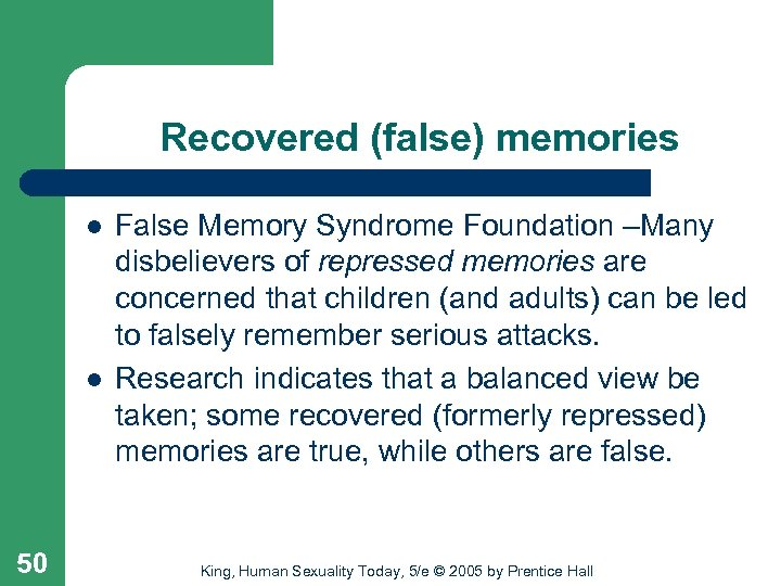 Recovered (false) memories l l 50 False Memory Syndrome Foundation –Many disbelievers of repressed