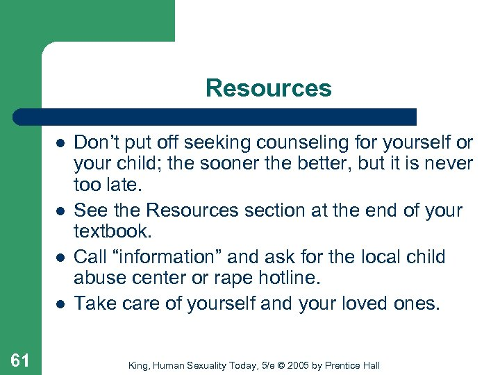 Resources l l 61 Don't put off seeking counseling for yourself or your child;