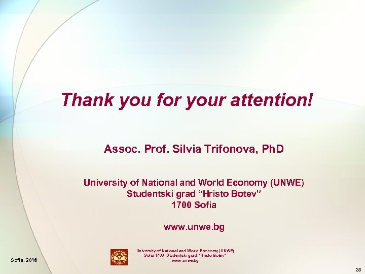 Thank you for your attention! Assoc. Prof. Silvia Trifonova, Ph. D University of National