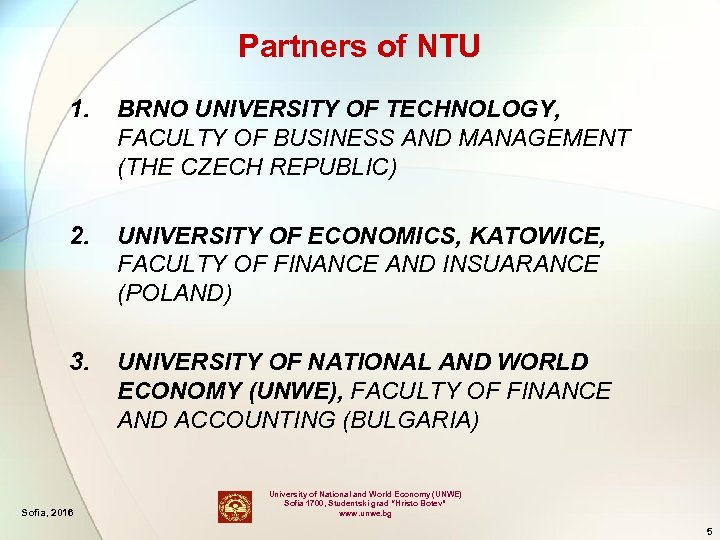 Partners of NTU 1. BRNO UNIVERSITY OF TECHNOLOGY, FACULTY OF BUSINESS AND MANAGEMENT (THE