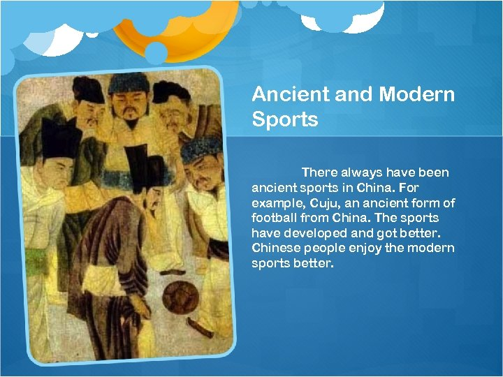 Ancient and Modern Sports There always have been ancient sports in China. For example,
