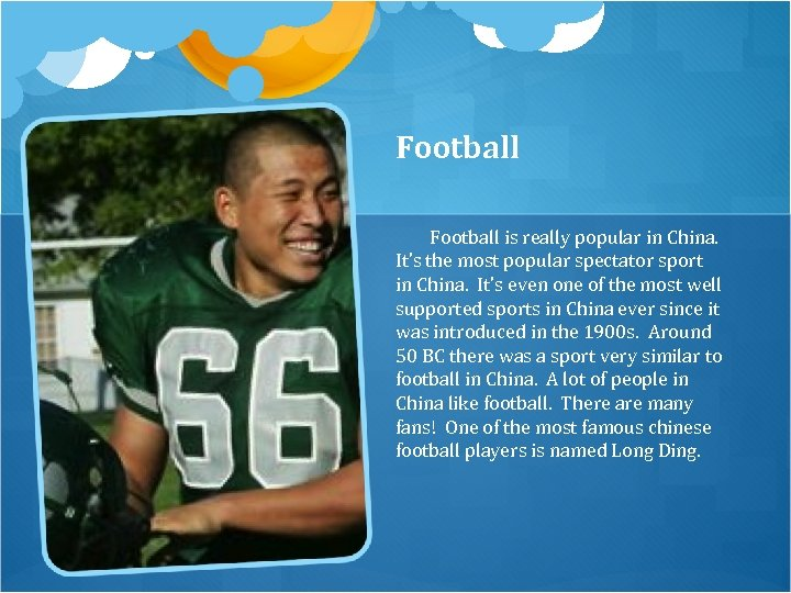 Football Football is really popular in China. It's the most popular spectator sport in