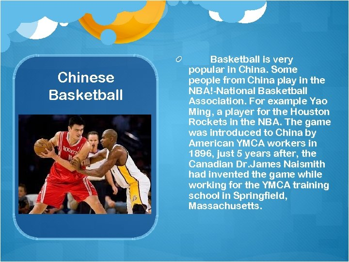 Chinese Basketball is very popular in China. Some people from China play in the