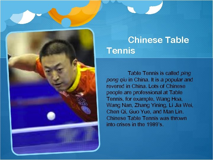 Chinese Table Tennis is called ping pong qiu in China. It is a popular