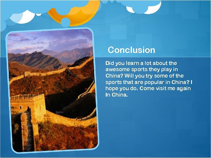 Conclusion Did you learn a lot about the awesome sports they play in China?