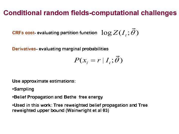 Conditional random fields-computational challenges CRFs cost- evaluating partition function Derivatives- evaluating marginal probabilities Use