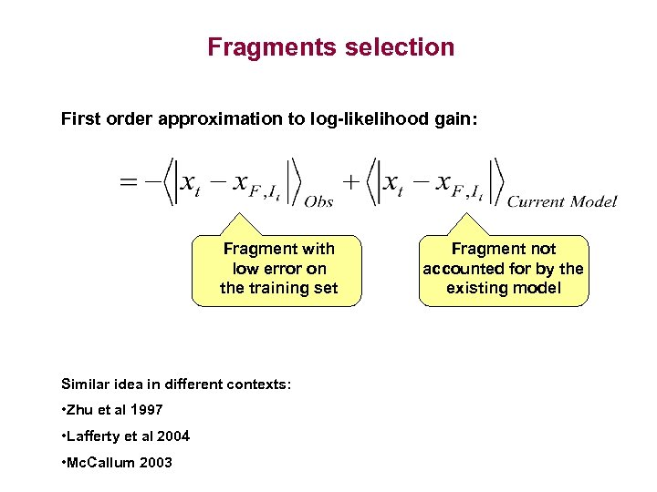 Fragments selection First order approximation to log-likelihood gain: Fragment with low error on the