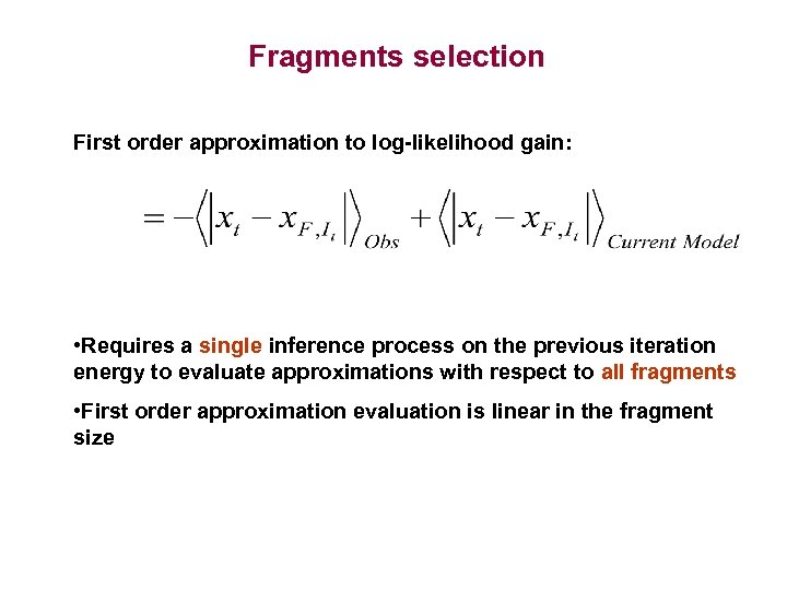 Fragments selection First order approximation to log-likelihood gain: • Requires a single inference process