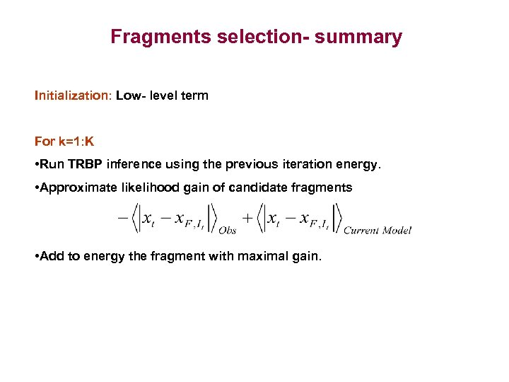 Fragments selection- summary Initialization: Low- level term For k=1: K • Run TRBP inference