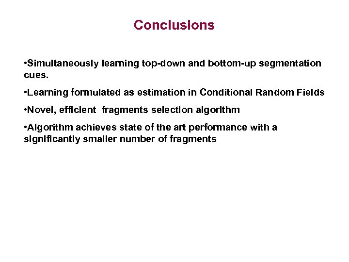 Conclusions • Simultaneously learning top-down and bottom-up segmentation cues. • Learning formulated as estimation