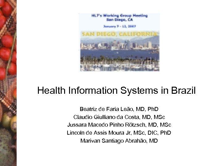 Health Information Systems in Brazil Beatriz de Faria Leão, MD, Ph. D Claudio Giulliano