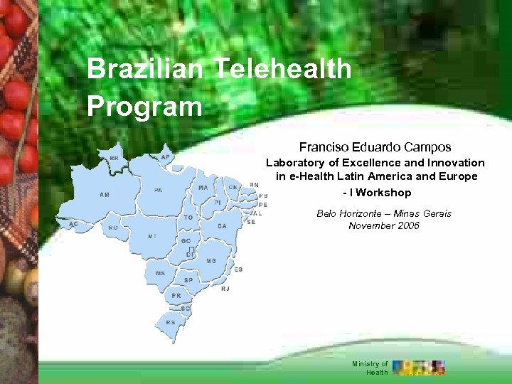 Brazilian Telehealth Program Franciso Eduardo Campos Laboratory of Excellence and Innovation in e-Health Latin