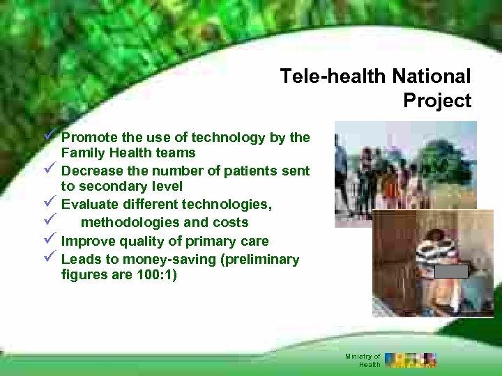 Tele-health National Project ü Promote the use of technology by the ü ü ü