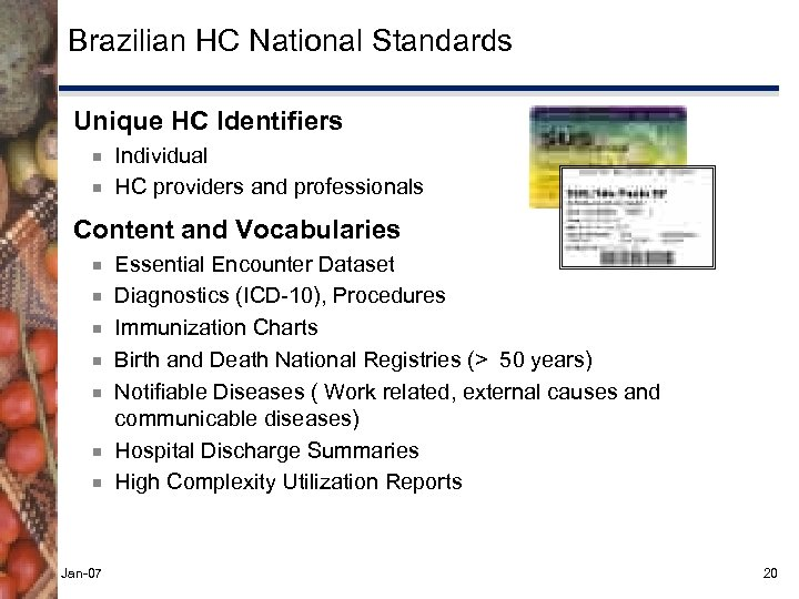 Brazilian HC National Standards Unique HC Identifiers ¾ ¾ Individual HC providers and professionals