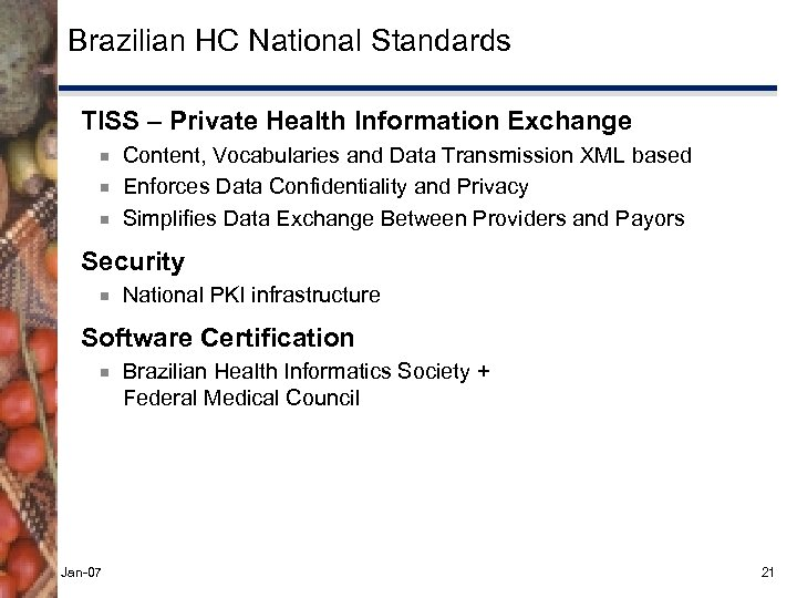 Brazilian HC National Standards TISS – Private Health Information Exchange ¾ ¾ ¾ Content,