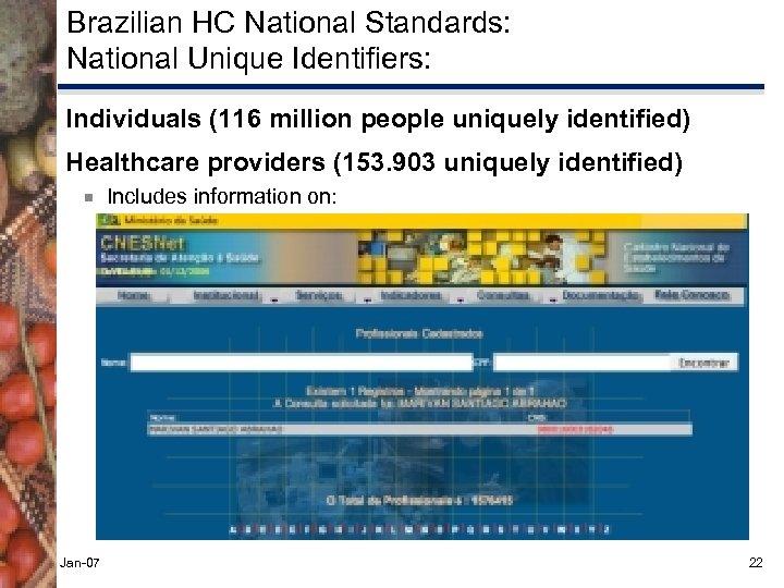 Brazilian HC National Standards: National Unique Identifiers: Individuals (116 million people uniquely identified) Healthcare