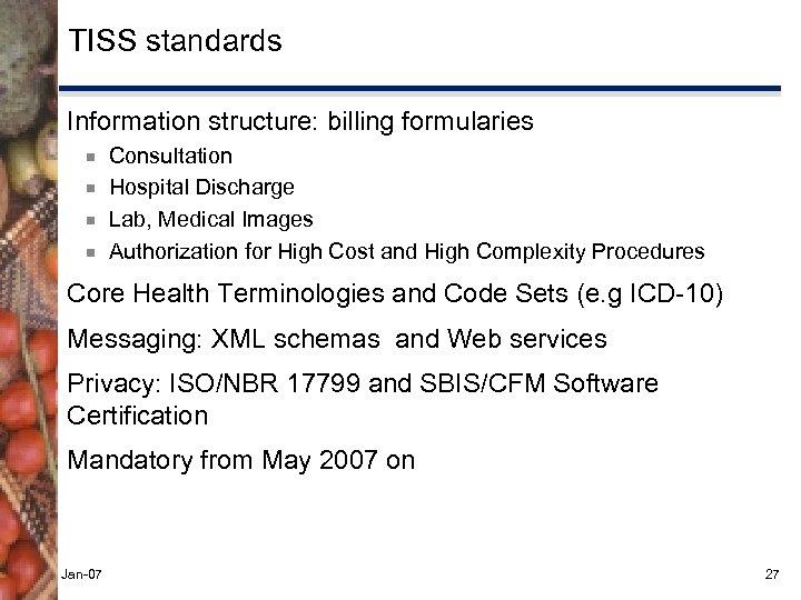TISS standards Information structure: billing formularies ¾ ¾ Consultation Hospital Discharge Lab, Medical Images