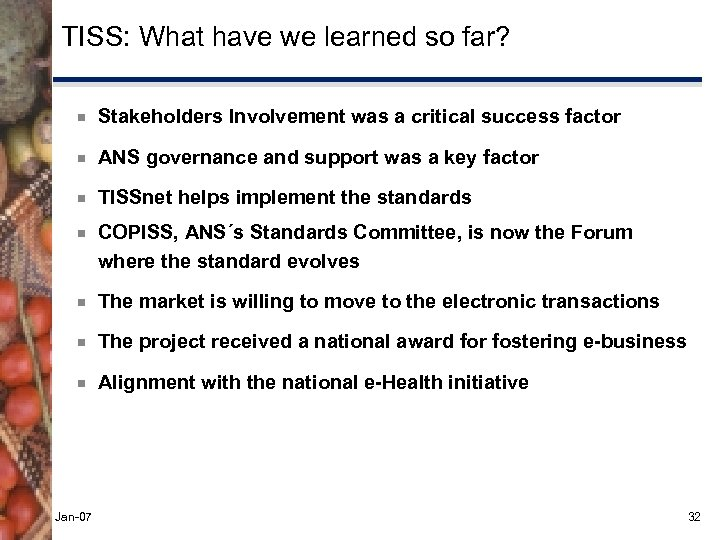 TISS: What have we learned so far? ¾ Stakeholders Involvement was a critical success