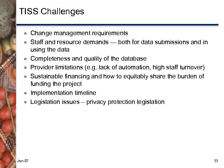 TISS Challenges ¾ ¾ ¾ ¾ Jan-07 Change management requirements Staff and resource demands