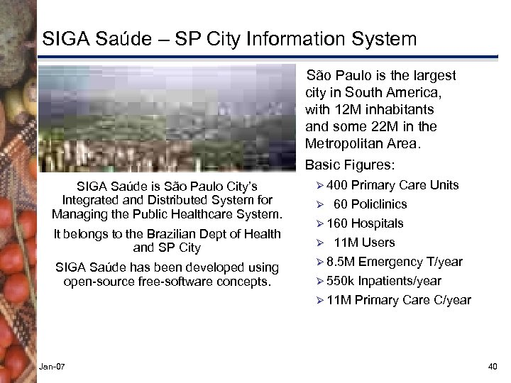 SIGA Saúde – SP City Information System São Paulo is the largest city in