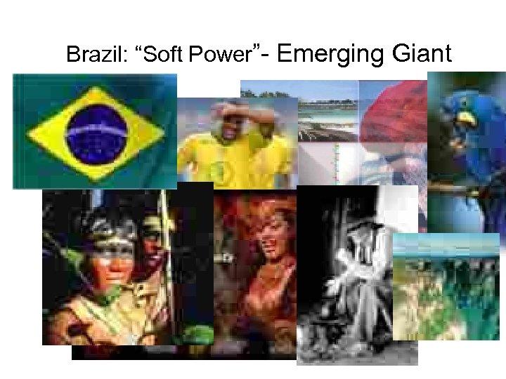 """Brazil: """"Soft Power""""- Emerging Giant"""