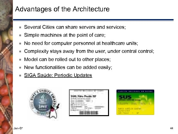 Advantages of the Architecture ¾ Several Cities can share servers and services; ¾ Simple