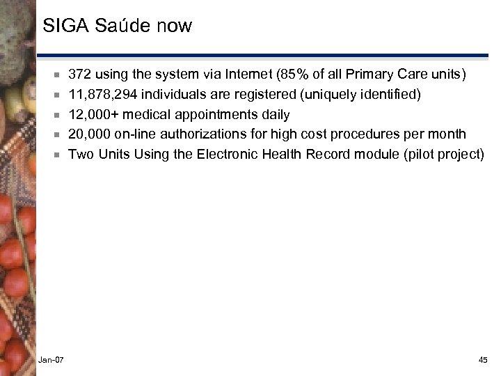 SIGA Saúde now ¾ ¾ ¾ Jan-07 372 using the system via Internet (85%